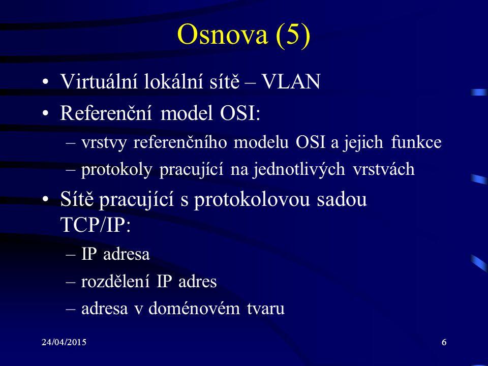 Osnova (5) Virtuální lokální sítě – VLAN Referenční model OSI: