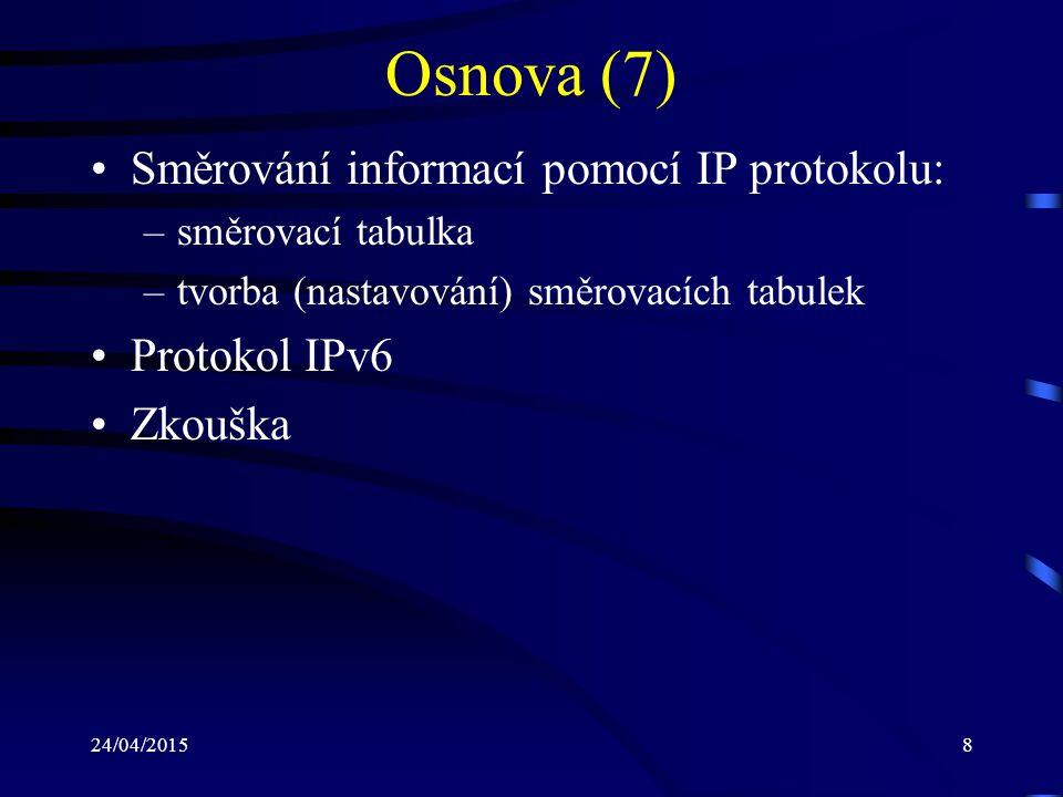 Osnova (7) Směrování informací pomocí IP protokolu: Protokol IPv6