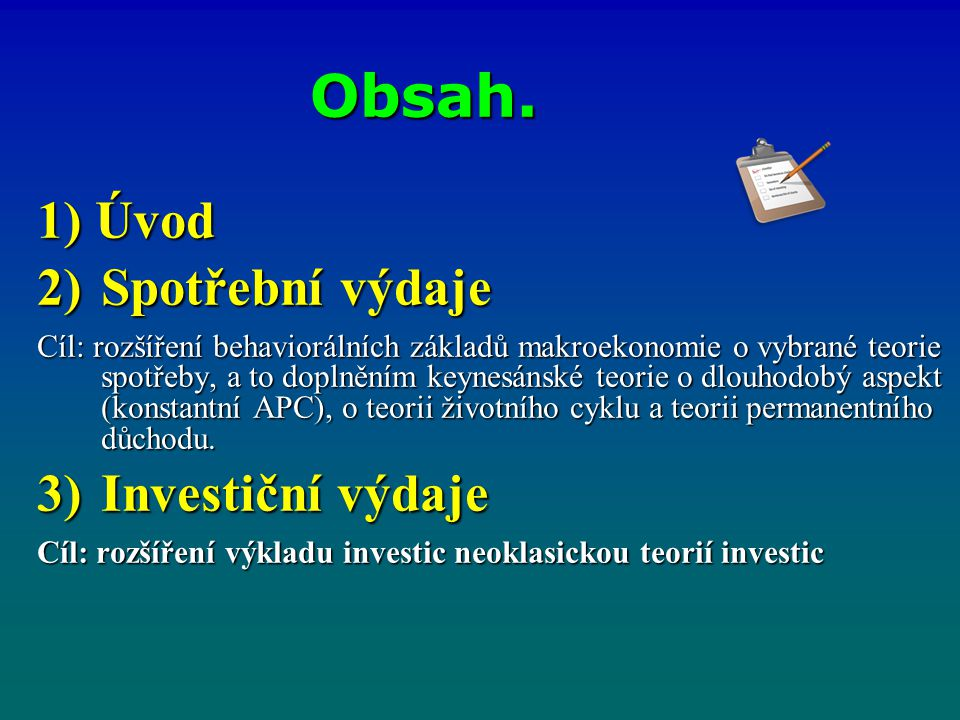 Obsah. 1) Úvod Spotřební výdaje Investiční výdaje