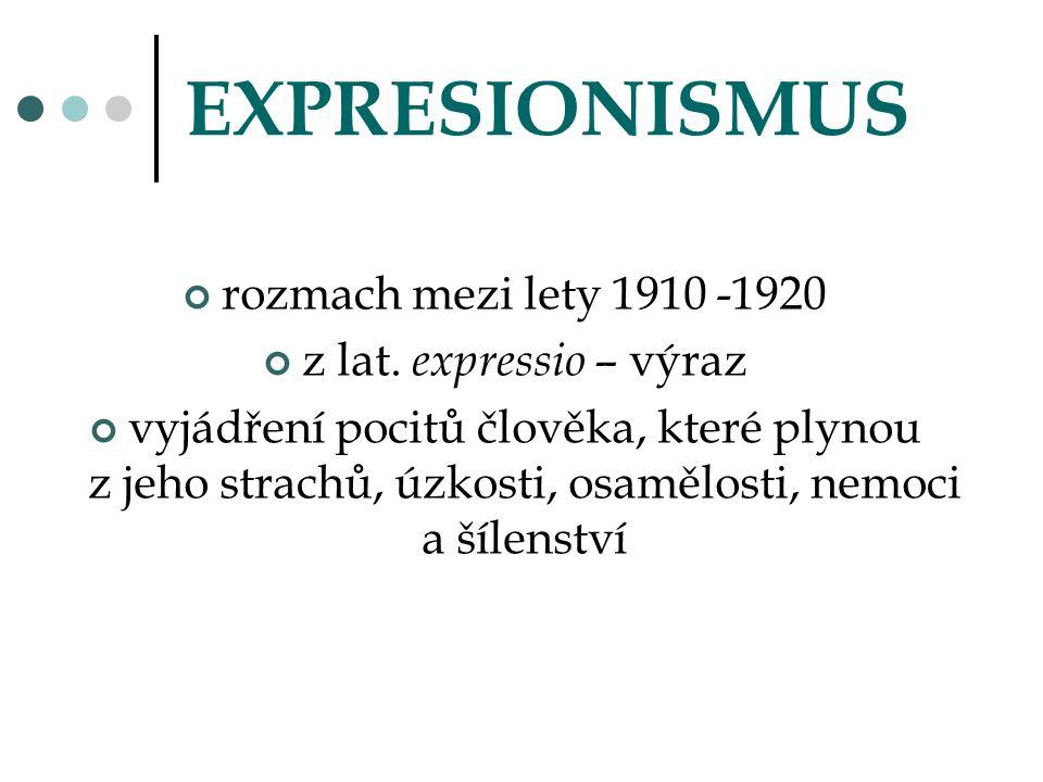 EXPRESIONISMUS rozmach mezi lety 1910 -1920 z lat. expressio – výraz