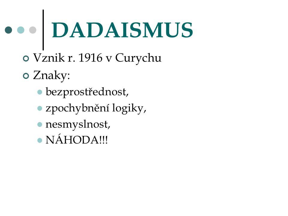 DADAISMUS Vznik r. 1916 v Curychu Znaky: bezprostřednost,