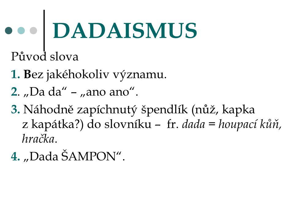 DADAISMUS Původ slova 1. Bez jakéhokoliv významu.