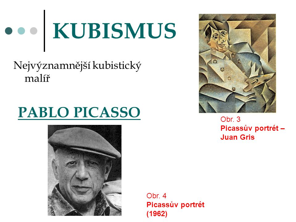 KUBISMUS PABLO PICASSO Nejvýznamnější kubistický malíř Obr. 3