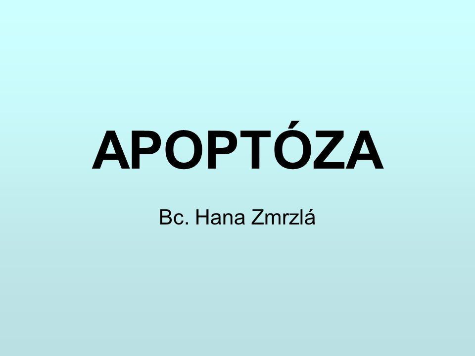 APOPTÓZA Bc. Hana Zmrzlá
