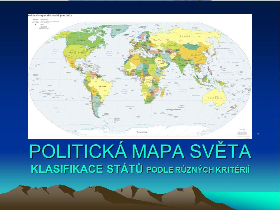 POLITICKÁ MAPA SVĚTA KLASIFIKACE STÁTŮ PODLE RŮZNÝCH KRITÉRIÍ