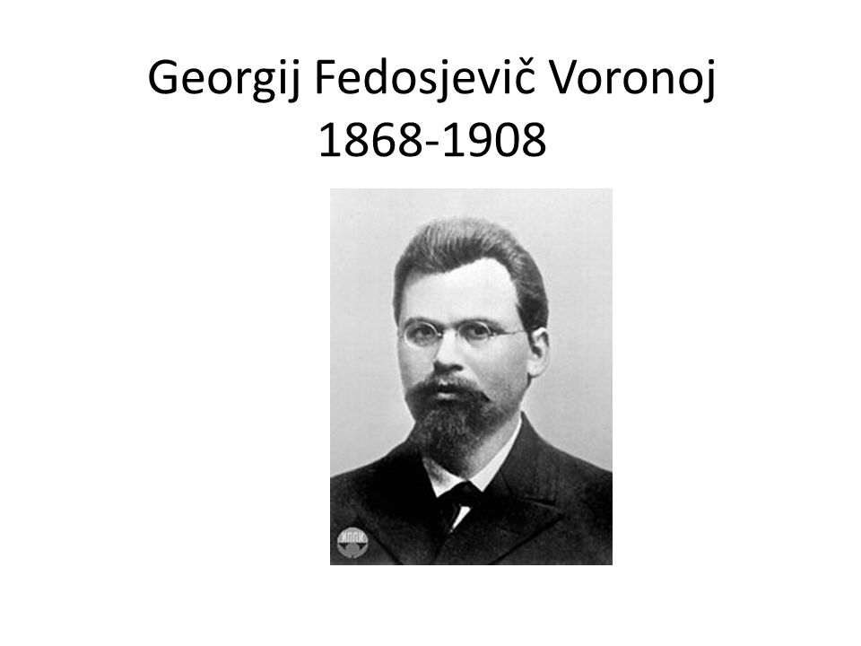 Georgij Fedosjevič Voronoj 1868-1908