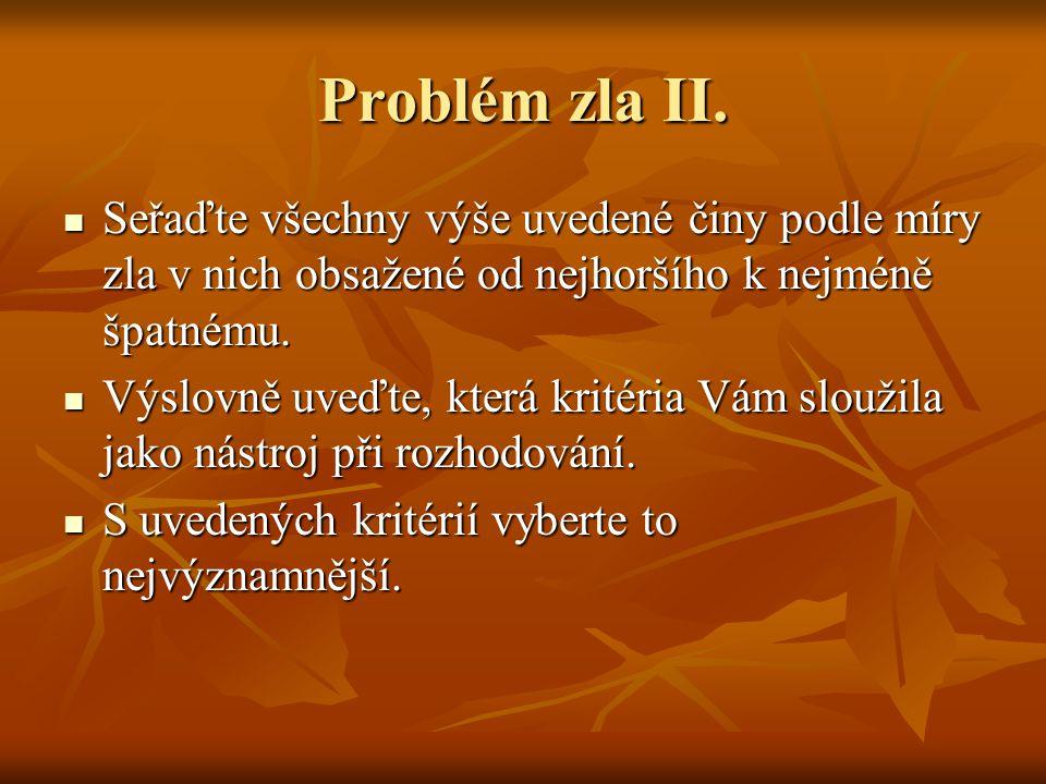 Problém zla II. Seřaďte všechny výše uvedené činy podle míry zla v nich obsažené od nejhoršího k nejméně špatnému.