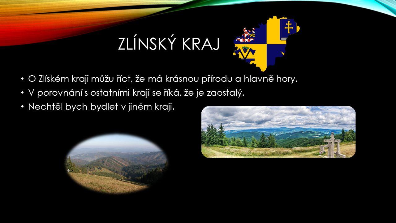 Zlínský Kraj O Zlíském kraji můžu říct, že má krásnou přírodu a hlavně hory. V porovnání s ostatními kraji se říká, že je zaostalý.