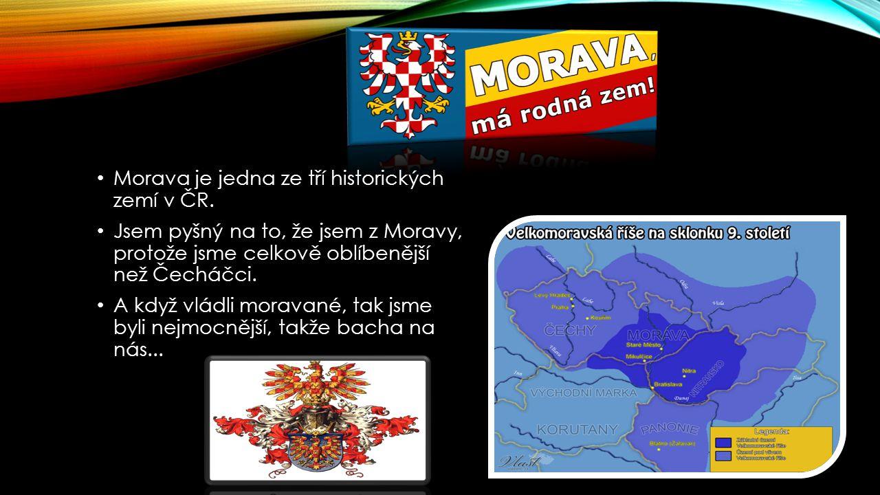 Morava je jedna ze tří historických zemí v ČR.