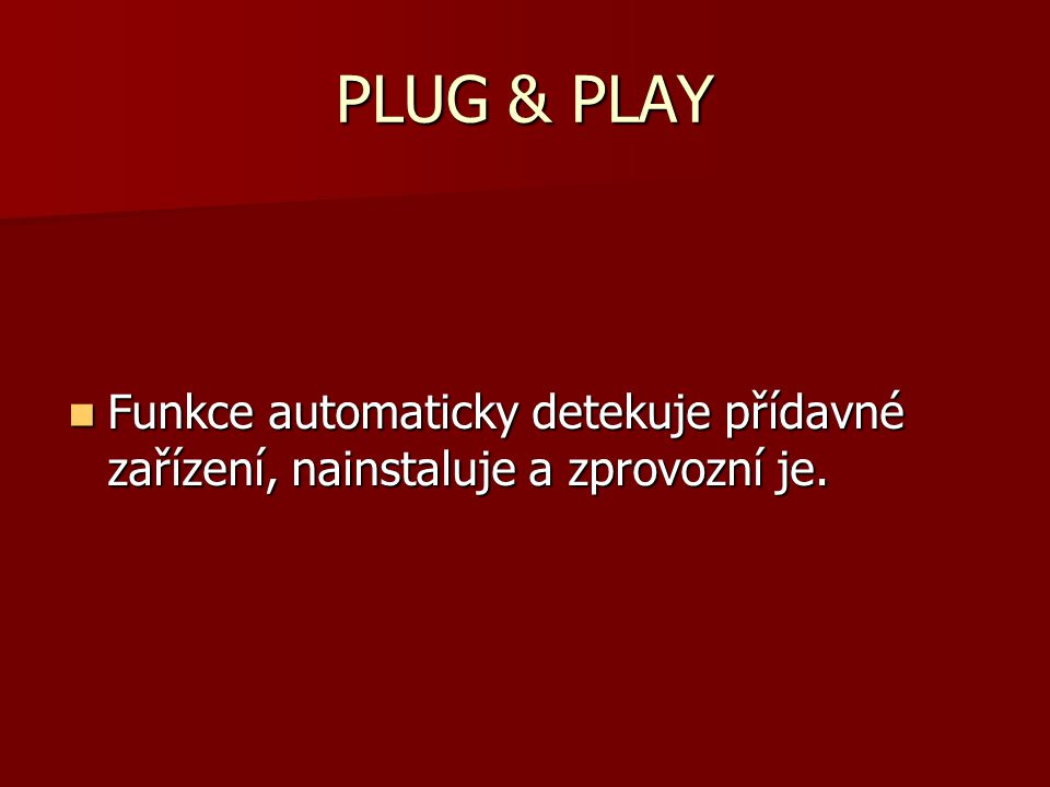 PLUG & PLAY Funkce automaticky detekuje přídavné zařízení, nainstaluje a zprovozní je.
