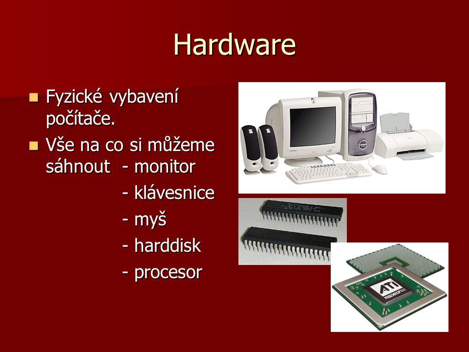 Hardware Fyzické vybavení počítače.