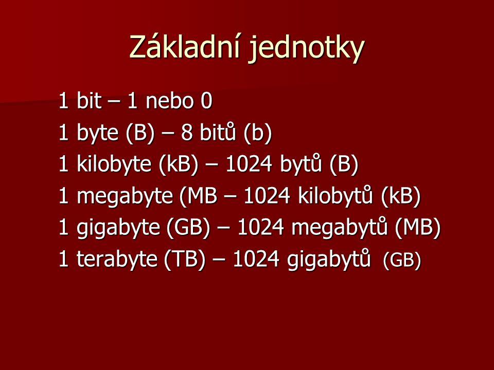 Základní jednotky 1 bit – 1 nebo 0 1 byte (B) – 8 bitů (b)