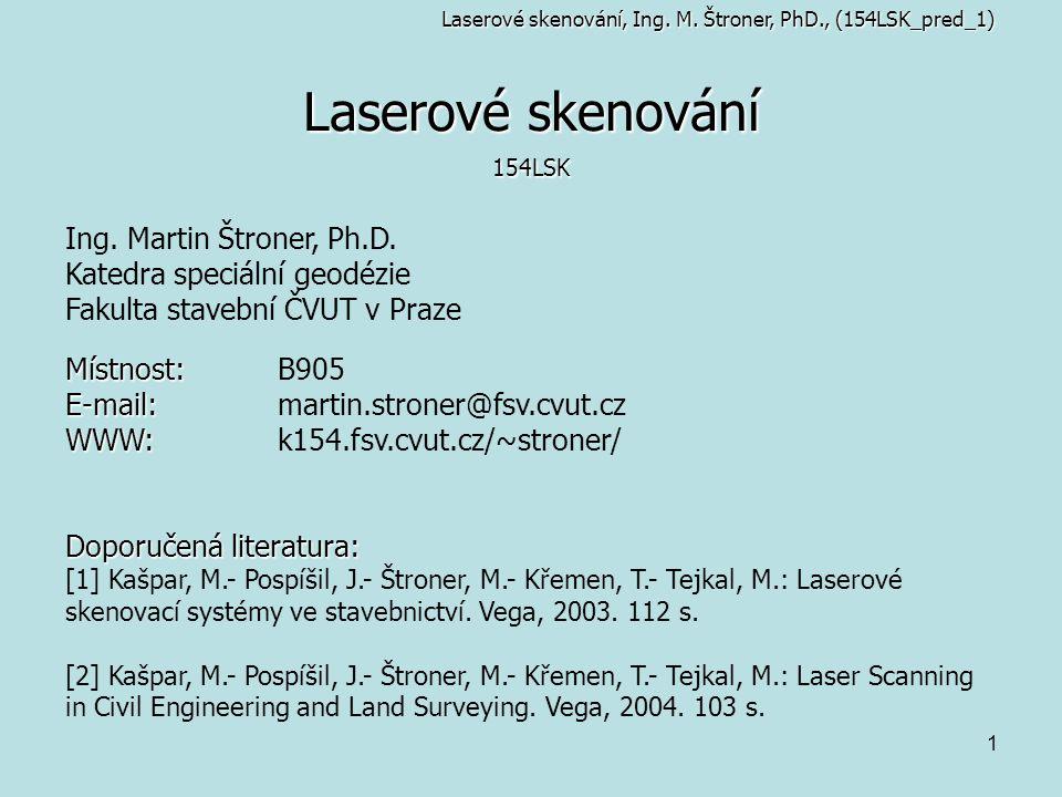 Laserové skenování Ing. Martin Štroner, Ph.D.