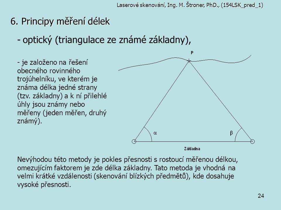 optický (triangulace ze známé základny),