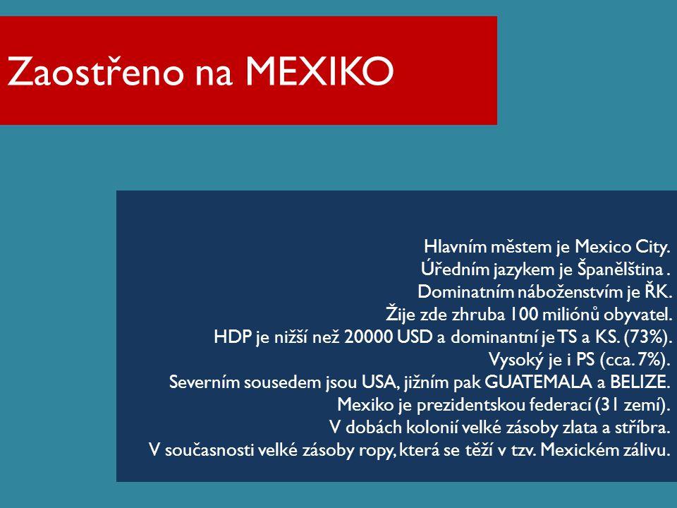 Zaostřeno na MEXIKO Hlavním městem je Mexico City.