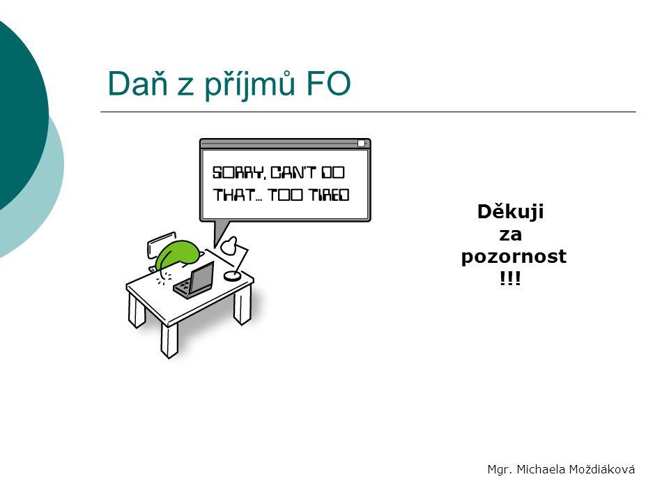 Daň z příjmů FO Děkuji za pozornost !!! Mgr. Michaela Moždiáková