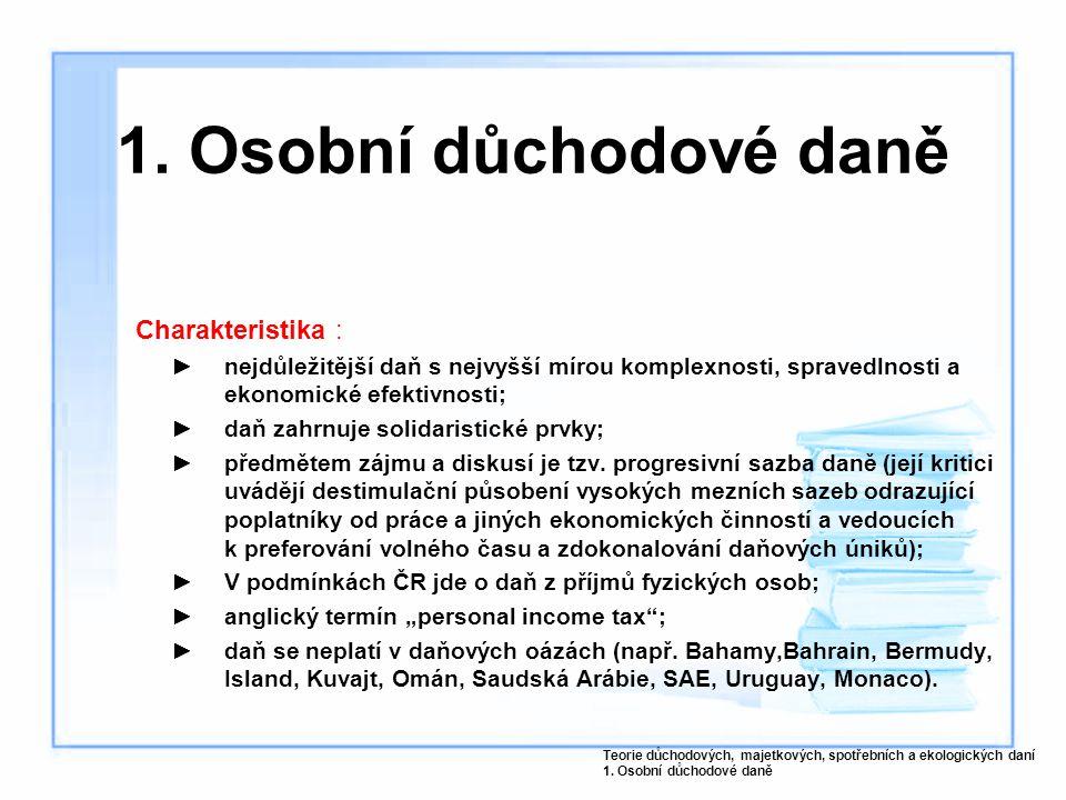 1. Osobní důchodové daně Charakteristika :