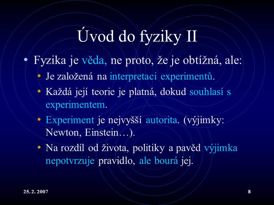 Úvod do fyziky II Fyzika je věda, ne proto, že je obtížná, ale: