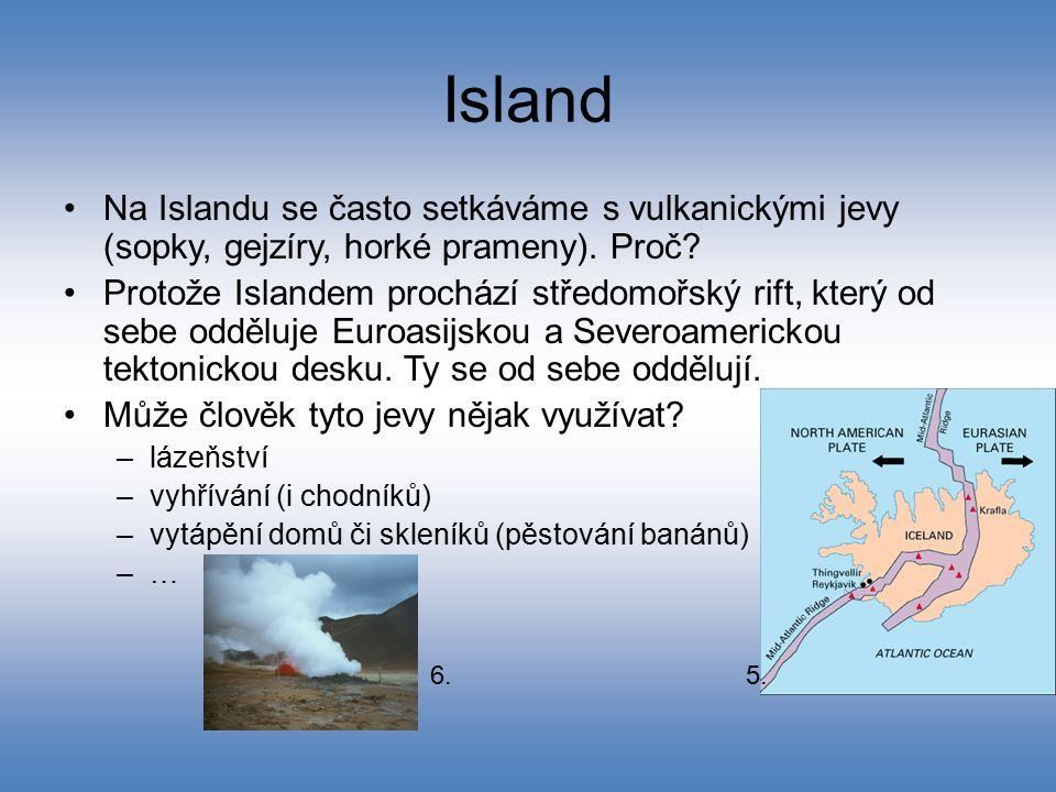 Island Na Islandu se často setkáváme s vulkanickými jevy (sopky, gejzíry, horké prameny). Proč