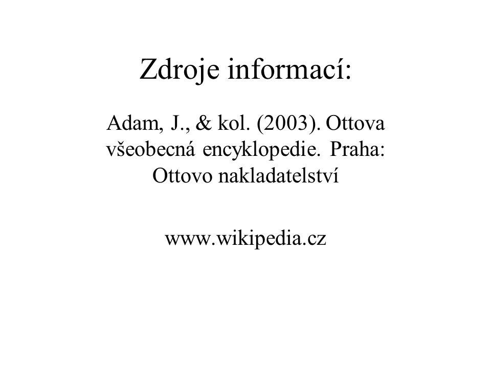 Zdroje informací: Adam, J., & kol. (2003). Ottova všeobecná encyklopedie. Praha: Ottovo nakladatelství.