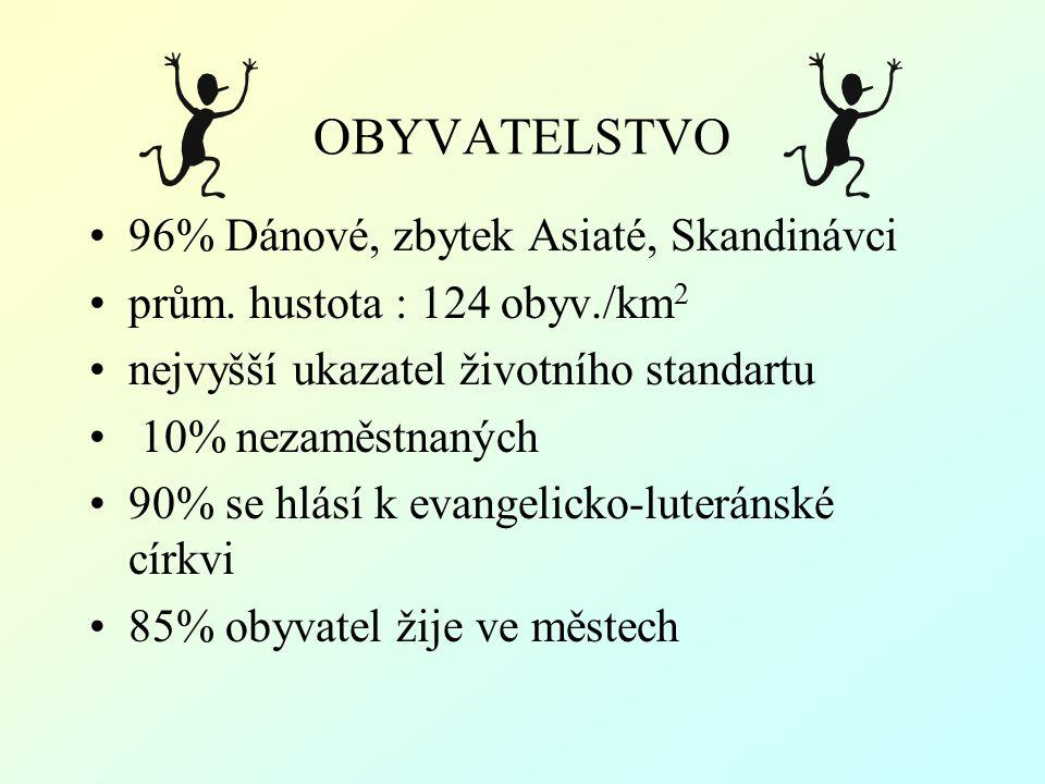 OBYVATELSTVO 96% Dánové, zbytek Asiaté, Skandinávci