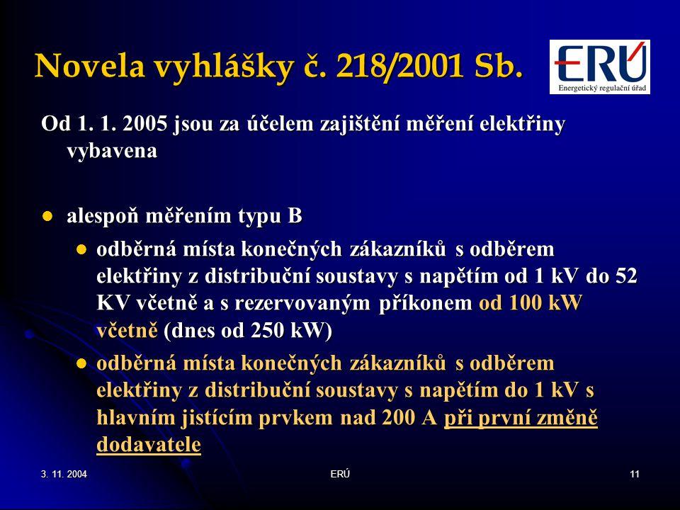 Novela vyhlášky č. 218/2001 Sb. Od 1. 1. 2005 jsou za účelem zajištění měření elektřiny vybavena. alespoň měřením typu B.