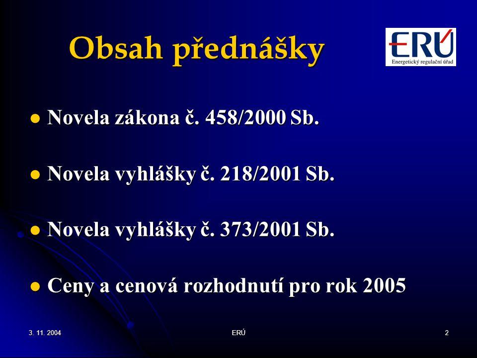 Obsah přednášky Novela zákona č. 458/2000 Sb.