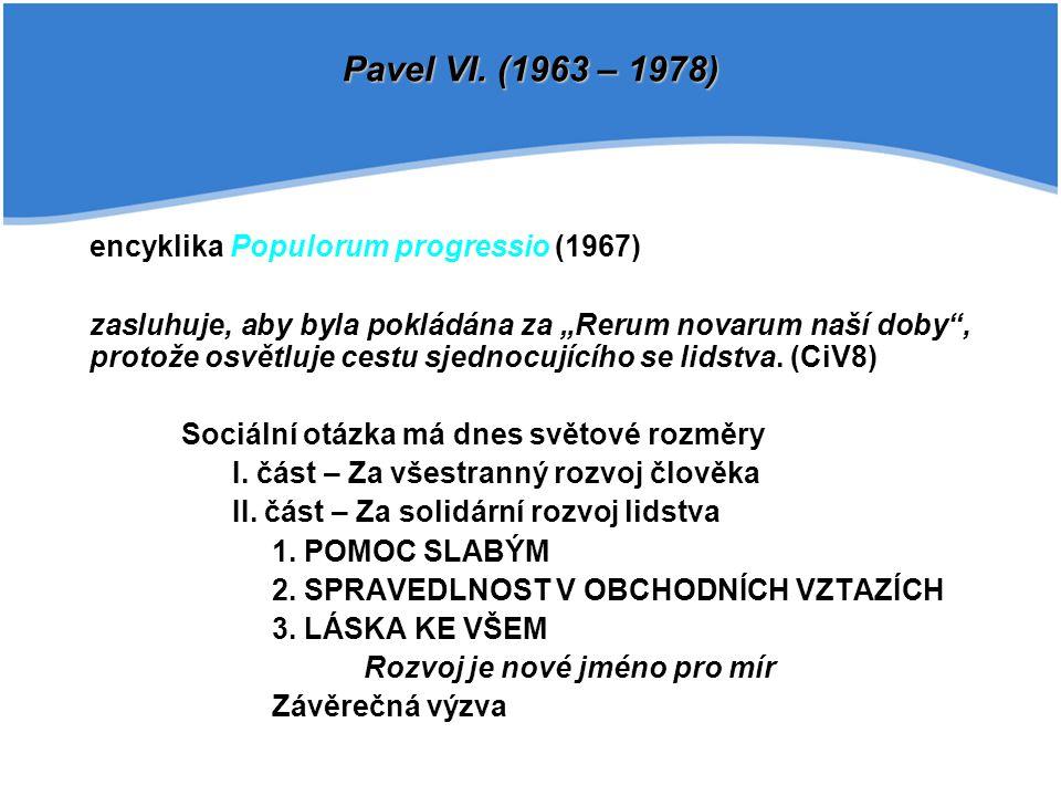 Pavel VI. (1963 – 1978) encyklika Populorum progressio (1967)
