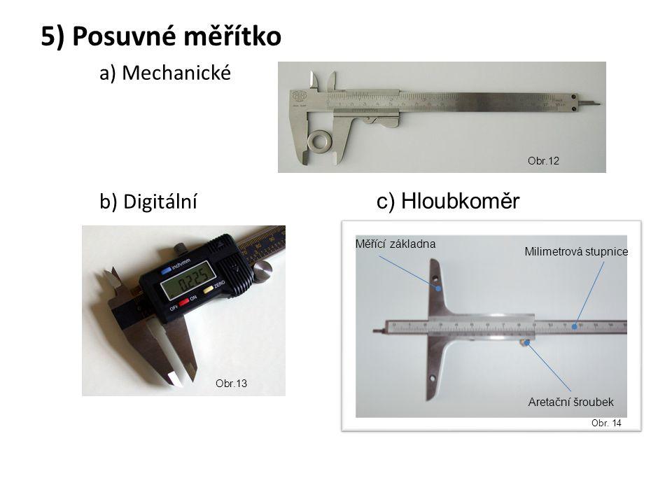 5) Posuvné měřítko a) Mechanické b) Digitální c) Hloubkoměr