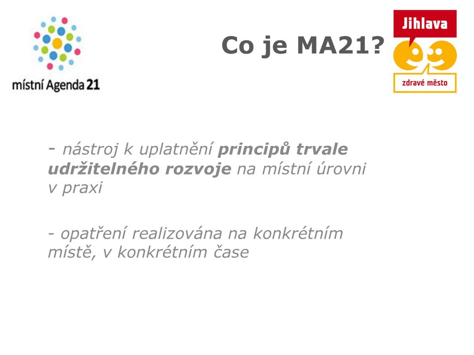 Co je MA21 nástroj k uplatnění principů trvale udržitelného rozvoje na místní úrovni v praxi.