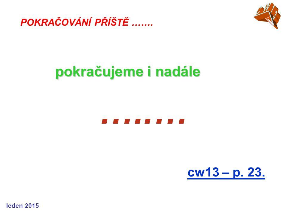 …..… pokračujeme i nadále cw13 – p. 23. CW13 CW05
