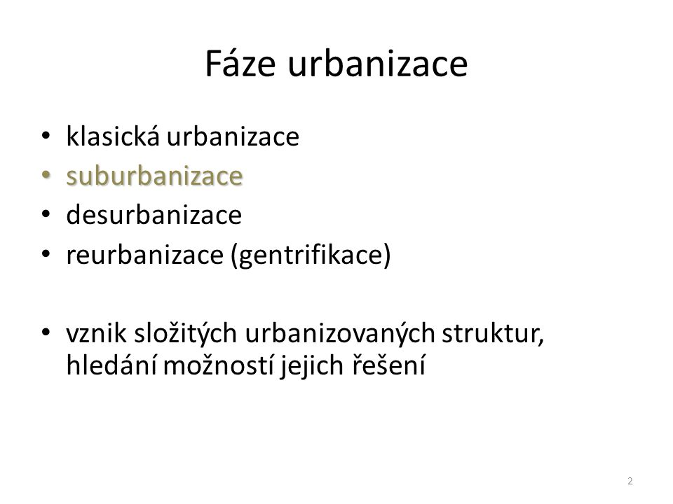 Fáze urbanizace klasická urbanizace suburbanizace desurbanizace