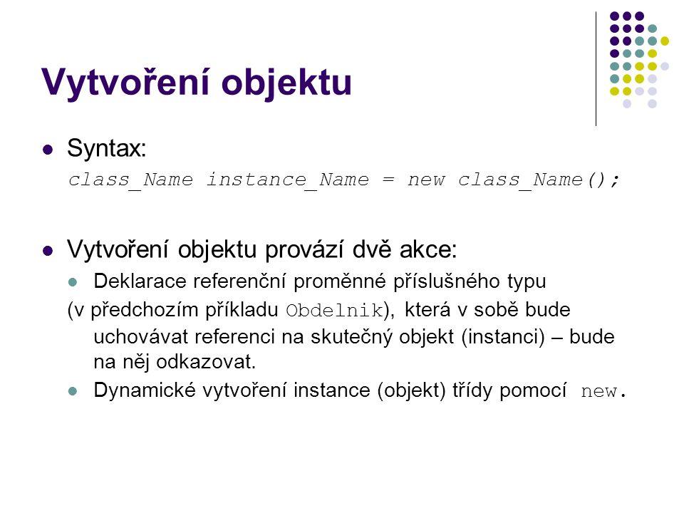 Vytvoření objektu Syntax: Vytvoření objektu provází dvě akce: