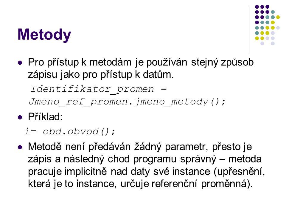 Metody Pro přístup k metodám je používán stejný způsob zápisu jako pro přístup k datům. Identifikator_promen = Jmeno_ref_promen.jmeno_metody();