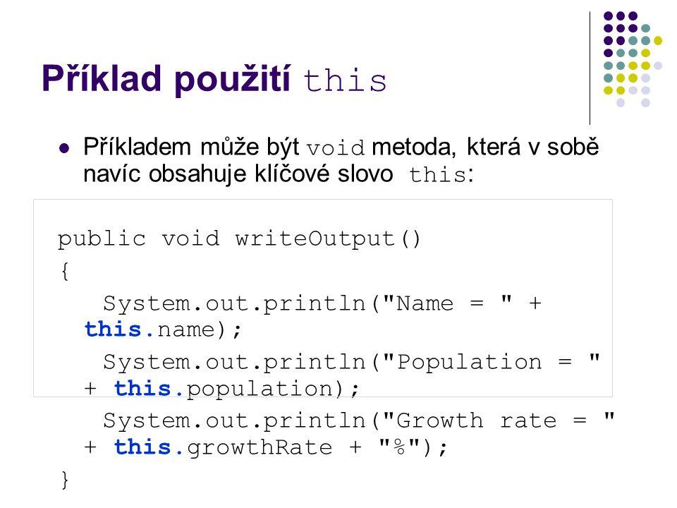 Příklad použití this Příkladem může být void metoda, která v sobě navíc obsahuje klíčové slovo this: