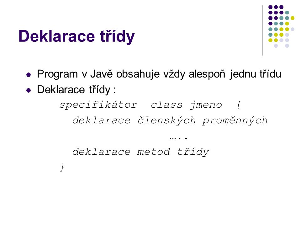 Deklarace třídy Program v Javě obsahuje vždy alespoň jednu třídu