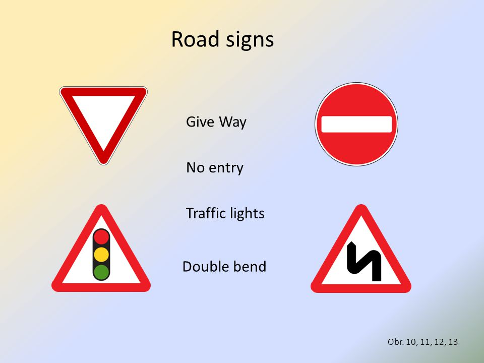 Road signs Give Way No entry Traffic lights Double bend