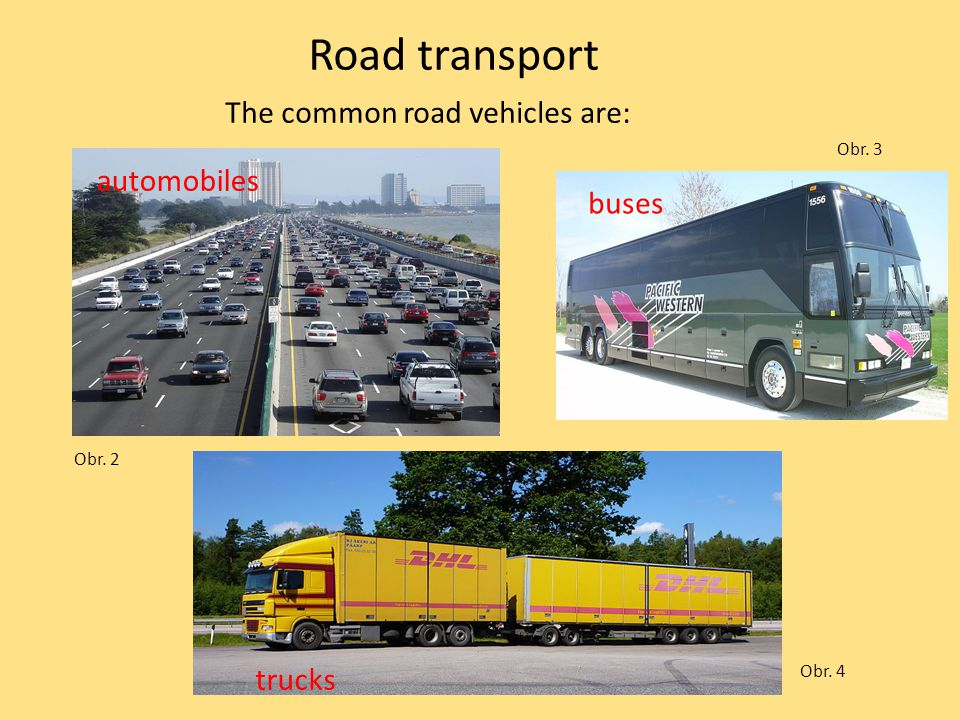 Road transport The common road vehicles are: automobiles buses trucks