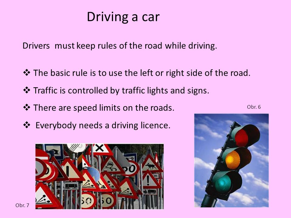 Driving a car Drivers must keep rules of the road while driving.