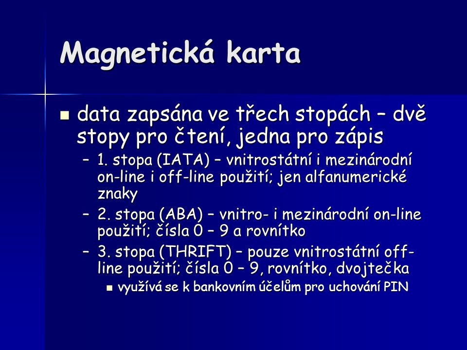 Magnetická karta data zapsána ve třech stopách – dvě stopy pro čtení, jedna pro zápis.