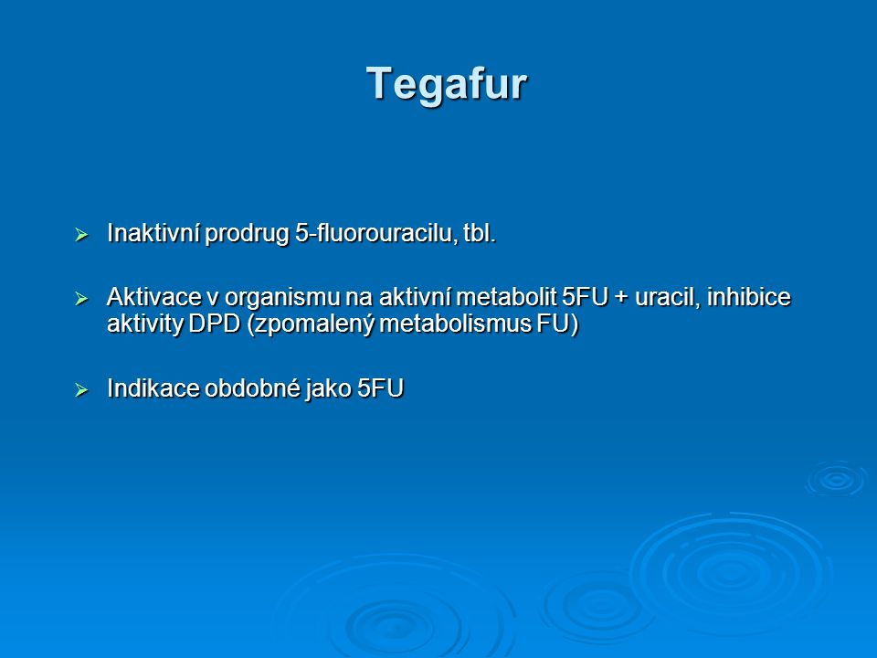 Tegafur Inaktivní prodrug 5-fluorouracilu, tbl.