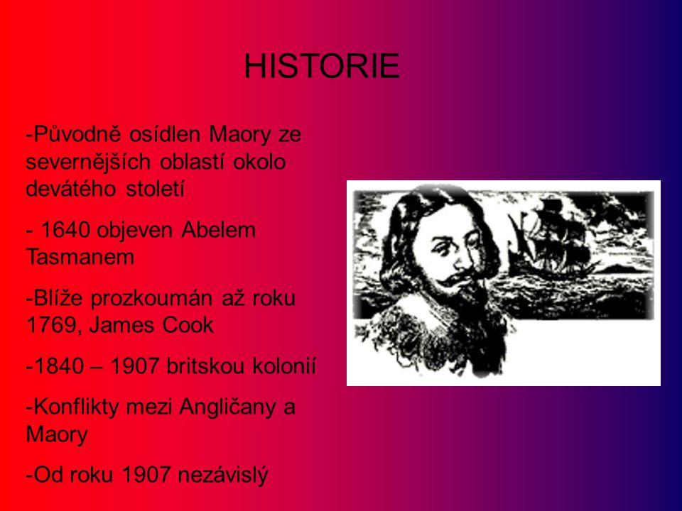 HISTORIE Původně osídlen Maory ze severnějších oblastí okolo devátého století. 1640 objeven Abelem Tasmanem.
