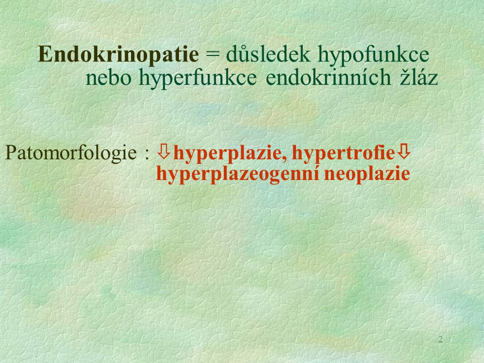 Endokrinopatie = důsledek hypofunkce nebo hyperfunkce endokrinních žláz