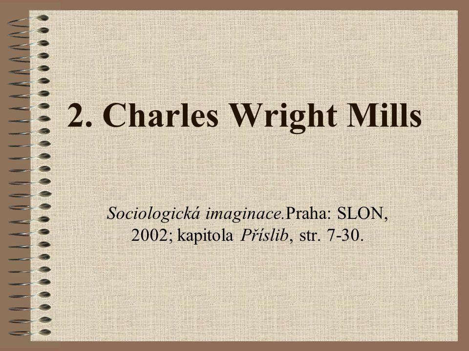 Sociologická imaginace.Praha: SLON, 2002; kapitola Příslib, str. 7-30.