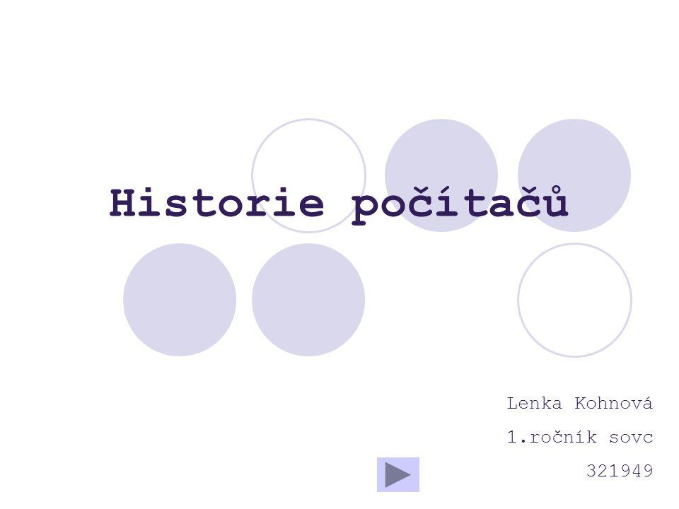 Historie počítačů Lenka Kohnová 1.ročník sovc 321949