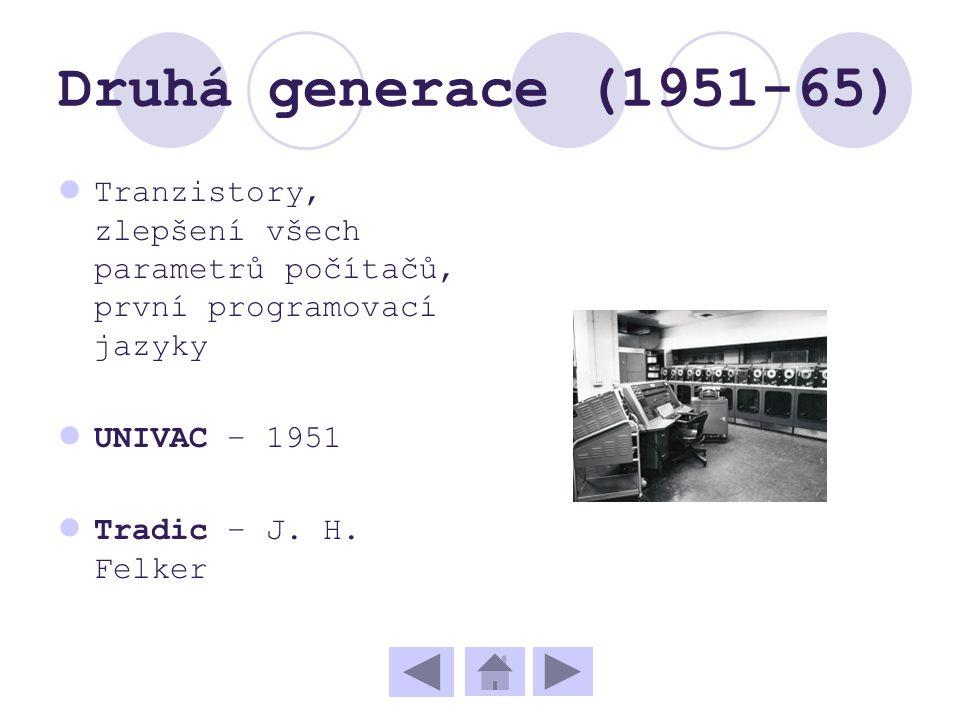 Druhá generace (1951-65) Tranzistory, zlepšení všech parametrů počítačů, první programovací jazyky.