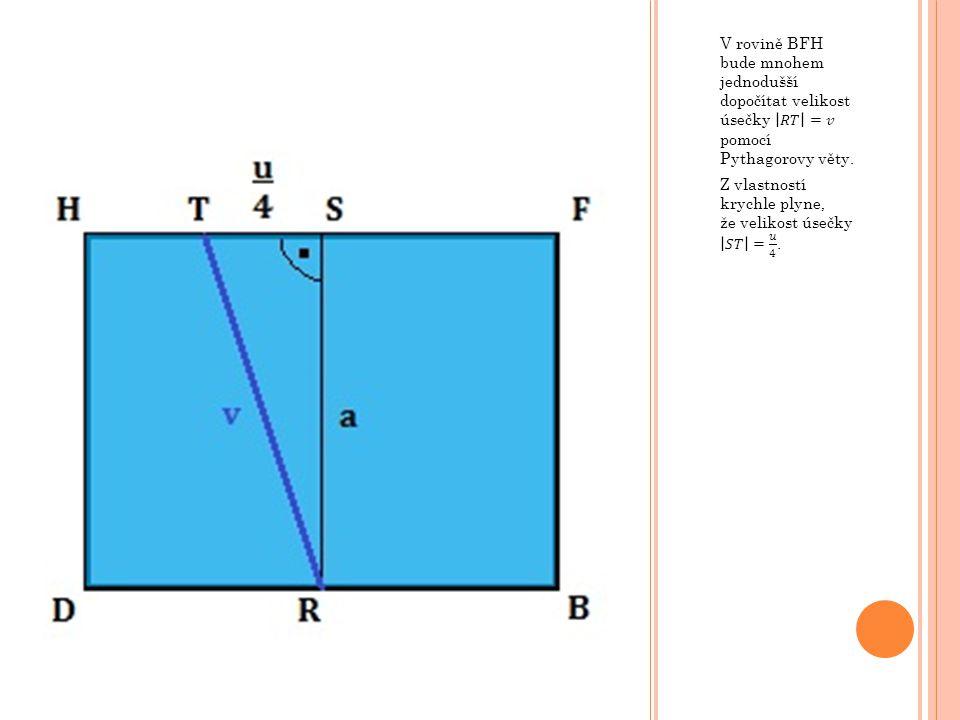V rovině BFH bude mnohem jednodušší dopočítat velikost úsečky 𝑅𝑇 =𝑣 pomocí Pythagorovy věty.