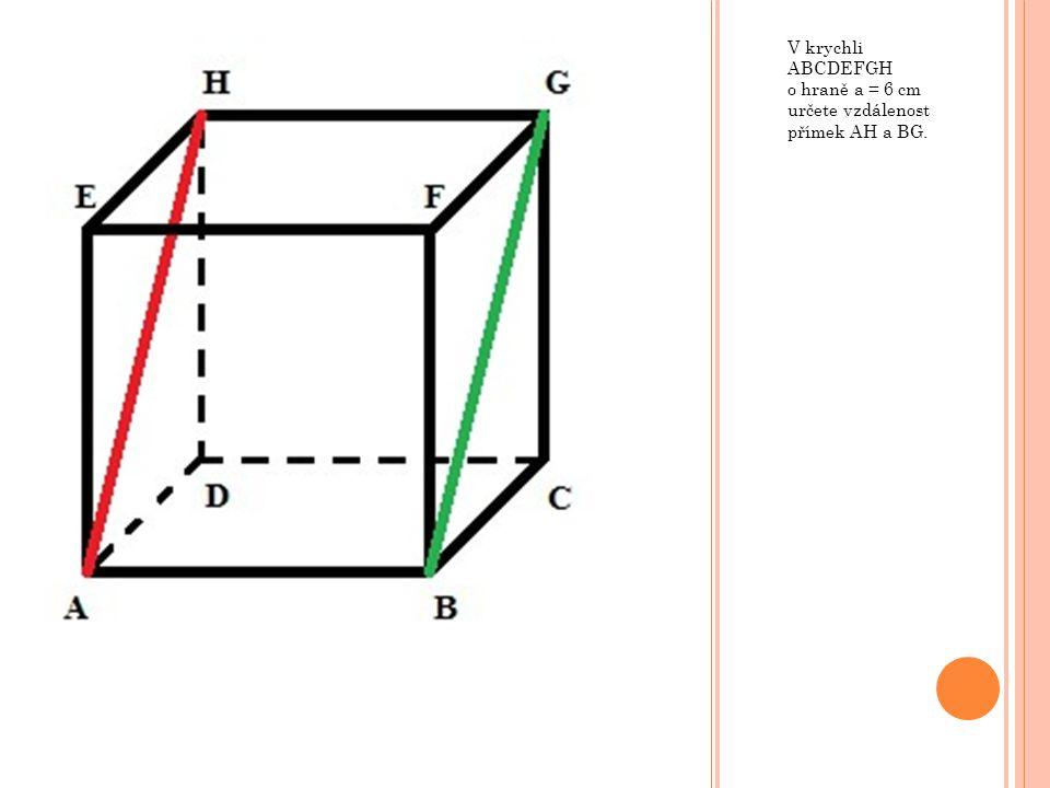 V krychli ABCDEFGH o hraně a = 6 cm určete vzdálenost přímek AH a BG.