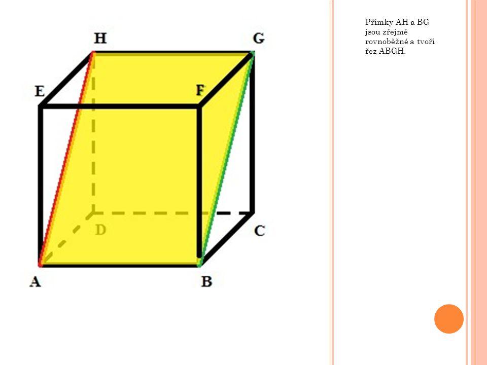 Přímky AH a BG jsou zřejmě rovnoběžné a tvoří řez ABGH.