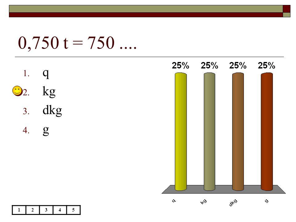 0,750 t = 750 .... q kg dkg g 1 2 3 4 5